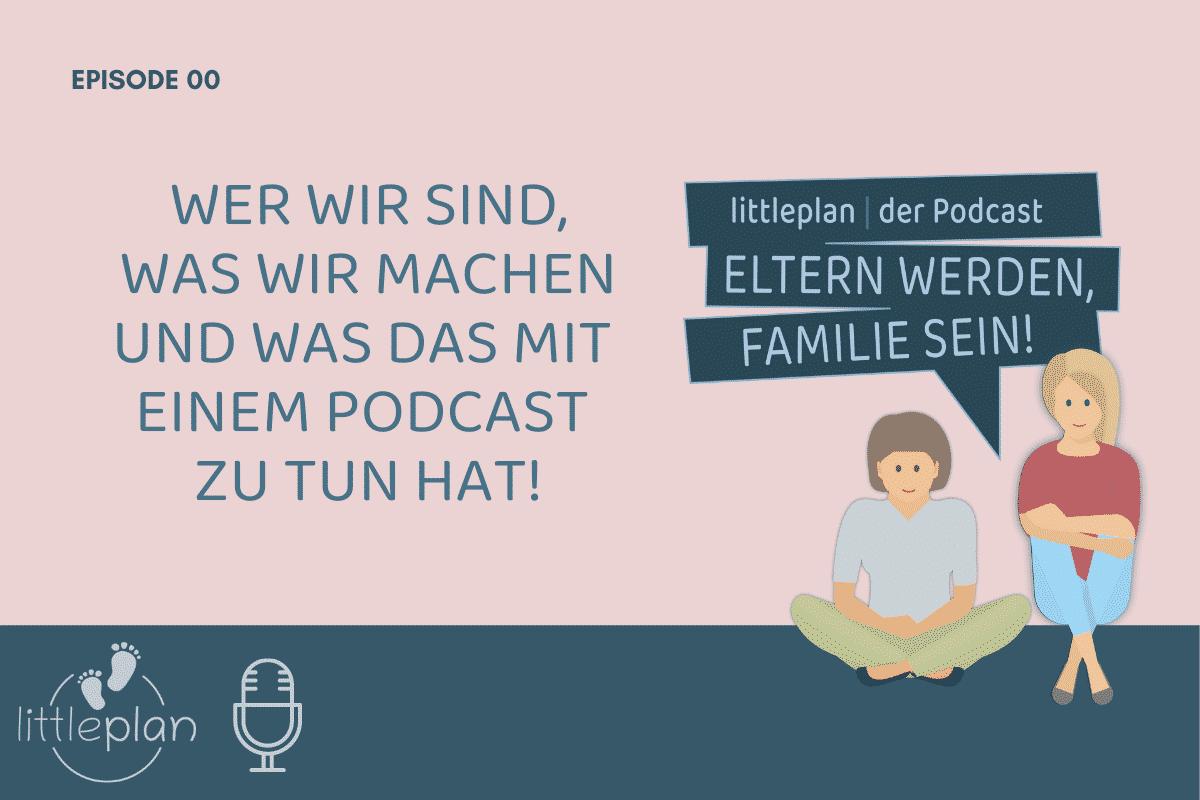 00 – Erste-Hilfe, Eltern werden, Vereinbarkeit: Unser littleplan-Podcast ist online post thumbnail